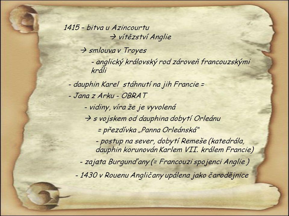 1415 – bitva u Azincourtu  vítězství Anglie.  smlouva v Troyes. - anglický královský rod zároveň francouzskými králi.