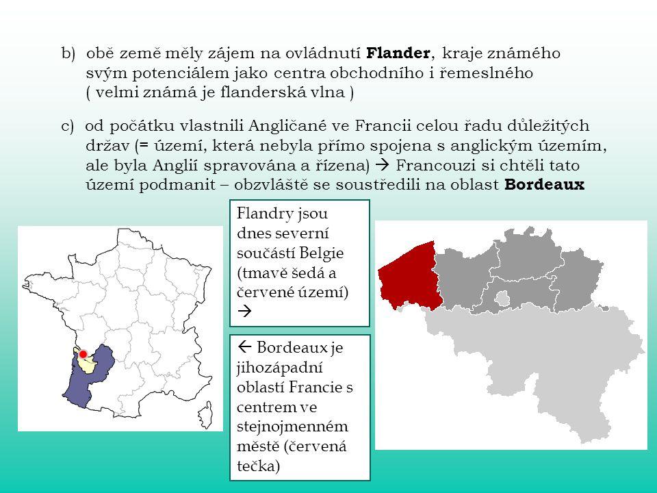 b) obě země měly zájem na ovládnutí Flander, kraje známého svým potenciálem jako centra obchodního i řemeslného ( velmi známá je flanderská vlna )