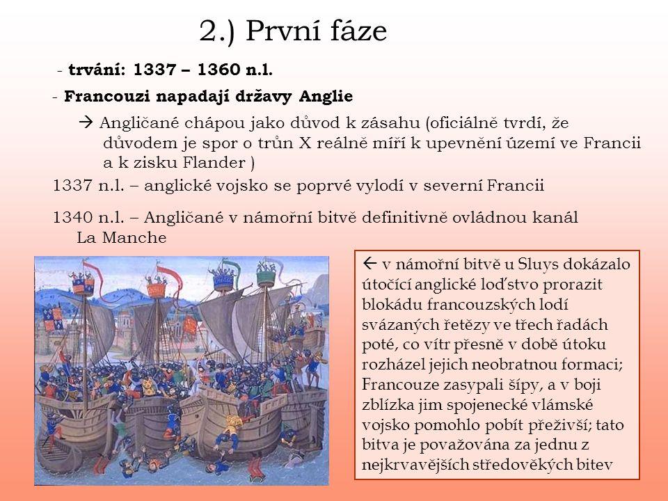 2.) První fáze - trvání: 1337 – 1360 n.l.