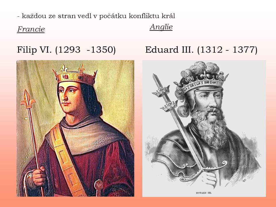 Filip VI. (1293 -1350) Eduard III. (1312 - 1377) Anglie Francie