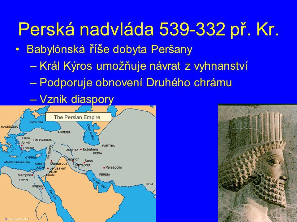 Perská nadvláda 539-332 př. Kr. Babylónská říše dobyta Peršany