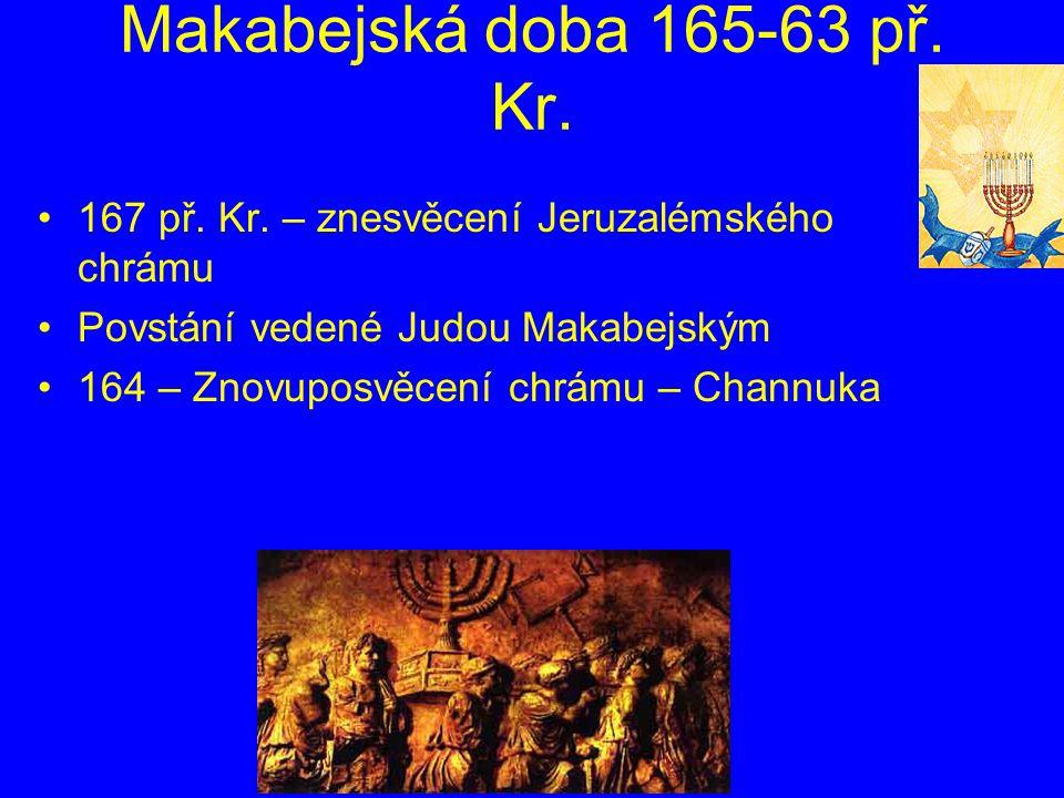 Makabejská doba 165-63 př. Kr. 167 př. Kr. – znesvěcení Jeruzalémského chrámu. Povstání vedené Judou Makabejským.