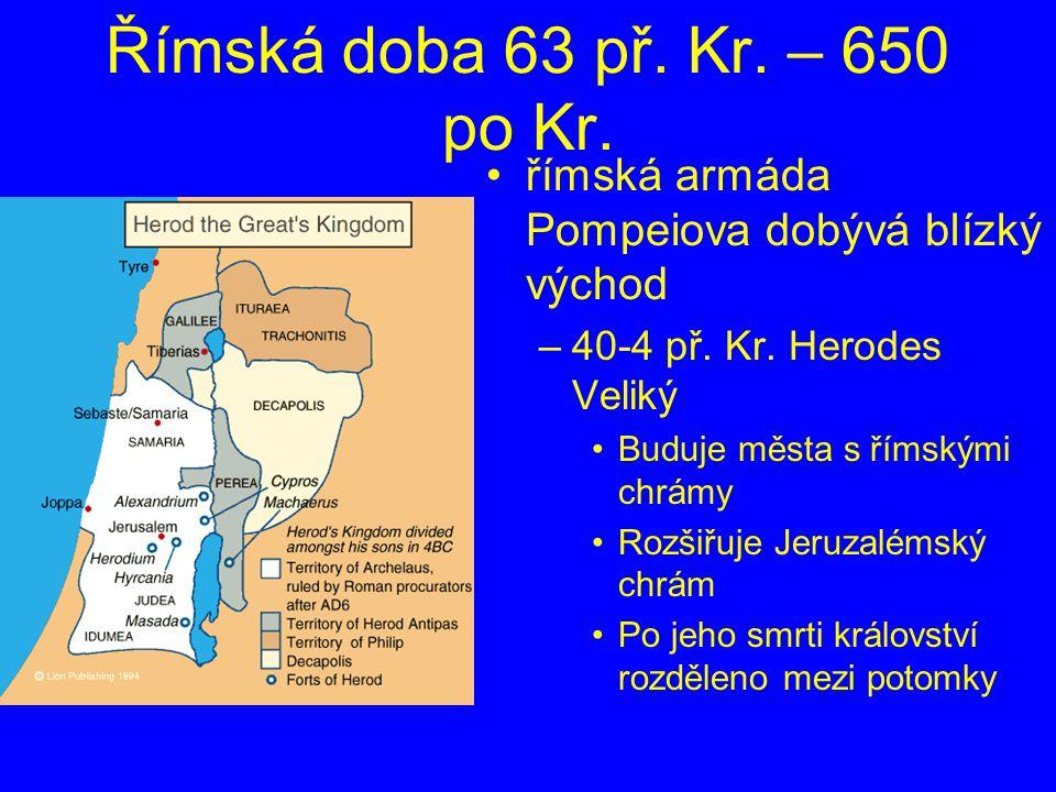 Římská doba 63 př. Kr. – 650 po Kr. římská armáda Pompeiova dobývá blízký východ. 40-4 př. Kr. Herodes Veliký.
