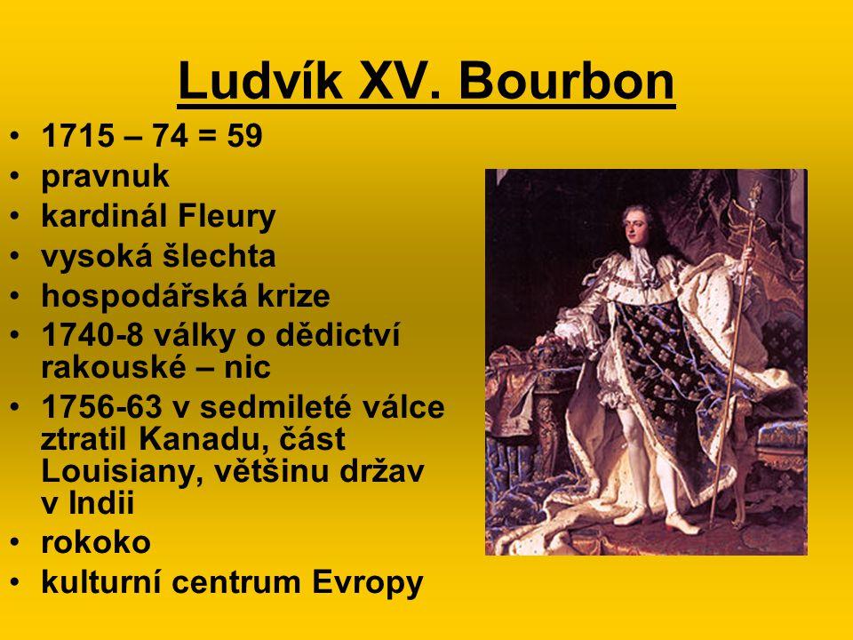 Ludvík XV. Bourbon 1715 – 74 = 59 pravnuk kardinál Fleury