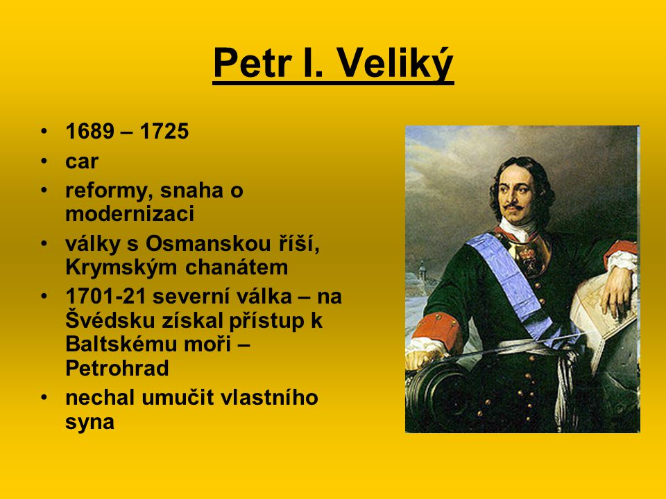Petr I. Veliký 1689 – 1725 car reformy, snaha o modernizaci
