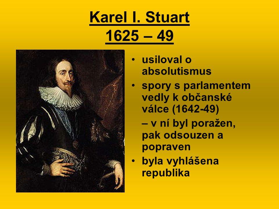 Karel I. Stuart 1625 – 49 usiloval o absolutismus