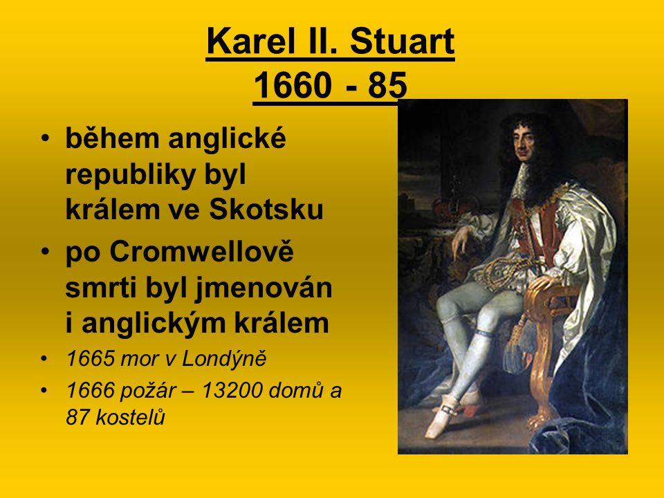 Karel II. Stuart 1660 - 85 během anglické republiky byl králem ve Skotsku. po Cromwellově smrti byl jmenován i anglickým králem.