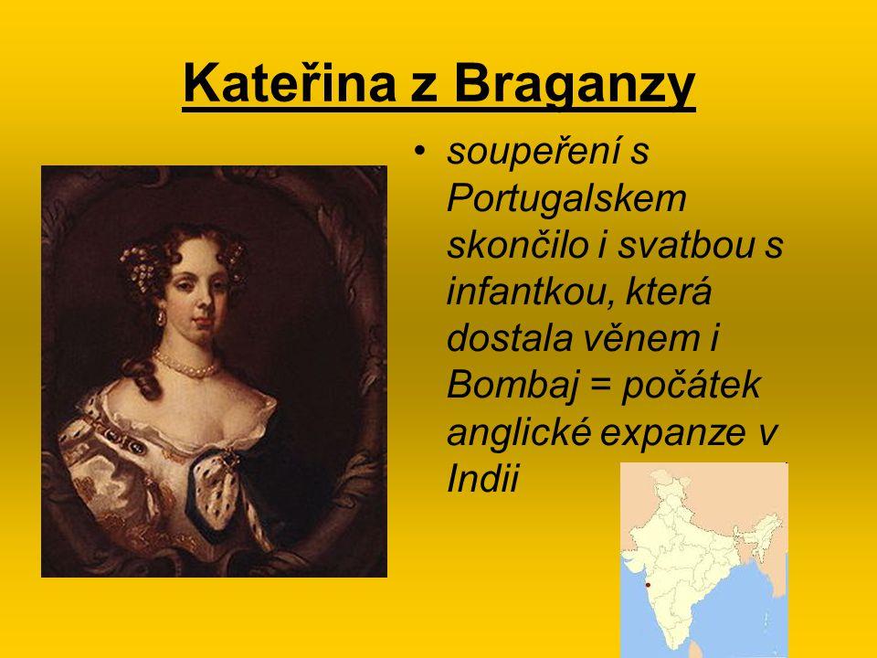 Kateřina z Braganzy soupeření s Portugalskem skončilo i svatbou s infantkou, která dostala věnem i Bombaj = počátek anglické expanze v Indii.