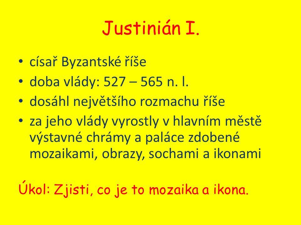 Justinián I. císař Byzantské říše doba vlády: 527 – 565 n. l.