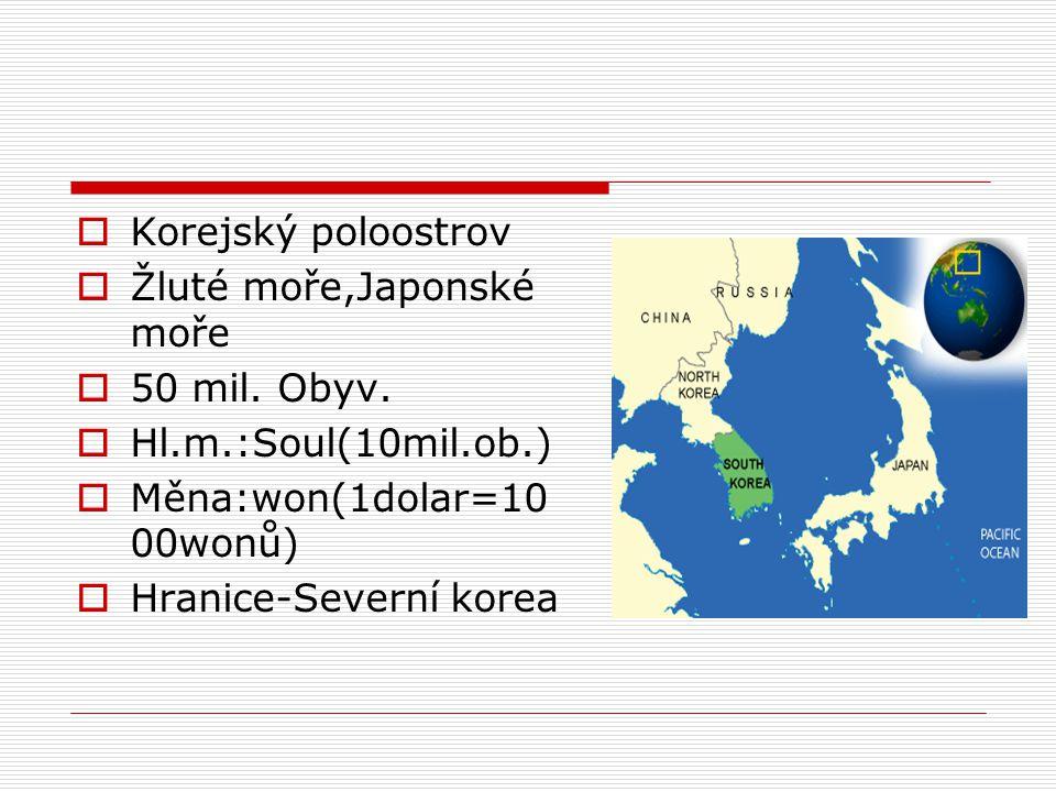 Korejský poloostrov Žluté moře,Japonské moře. 50 mil. Obyv. Hl.m.:Soul(10mil.ob.) Měna:won(1dolar=1000wonů)