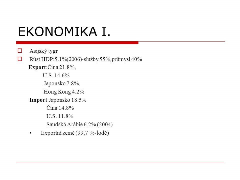 EKONOMIKA I. Asijský tygr Růst HDP:5.1%(2006)-služby 55%,průmysl 40%