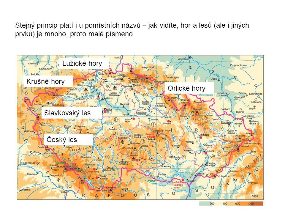 Stejný princip platí i u pomístních názvů – jak vidíte, hor a lesů (ale i jiných prvků) je mnoho, proto malé písmeno