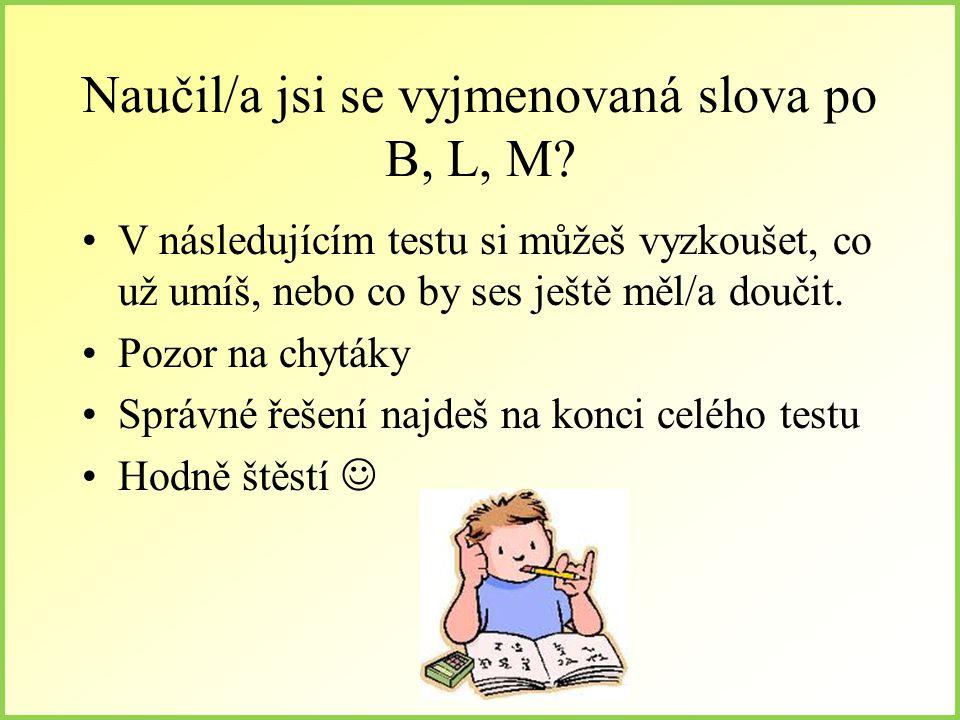 Naučil/a jsi se vyjmenovaná slova po B, L, M