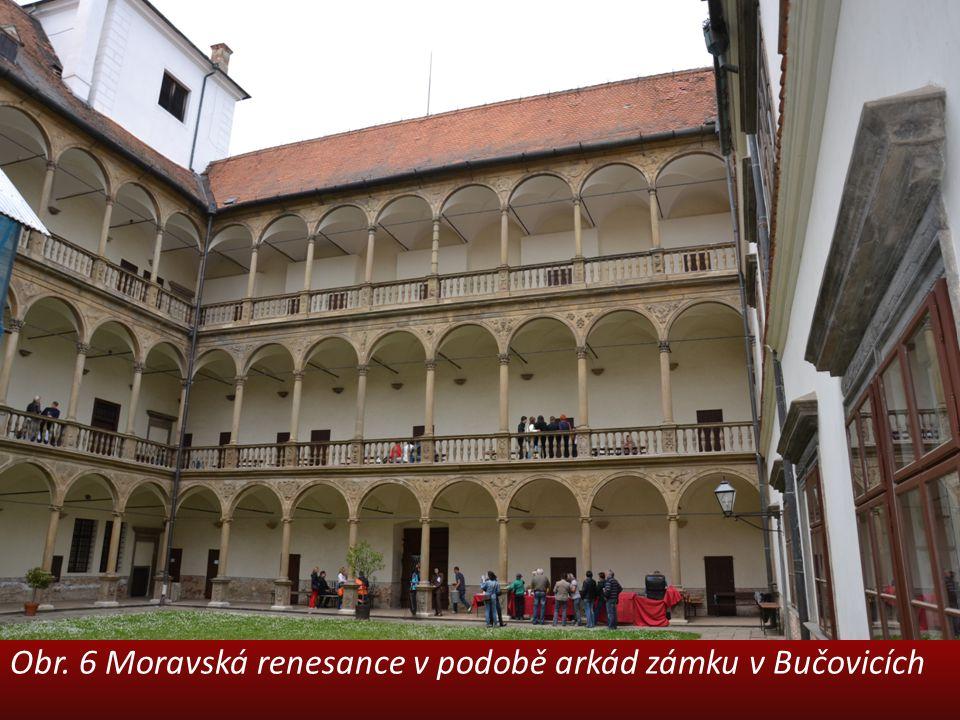 Obr. 6 Moravská renesance v podobě arkád zámku v Bučovicích