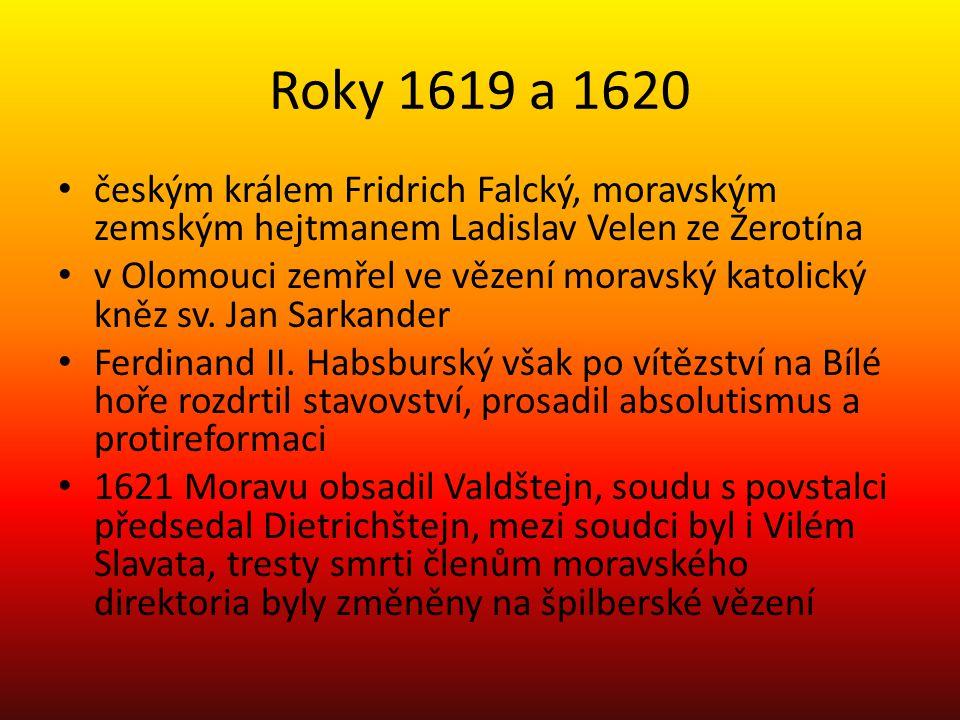 Roky 1619 a 1620 českým králem Fridrich Falcký, moravským zemským hejtmanem Ladislav Velen ze Žerotína.
