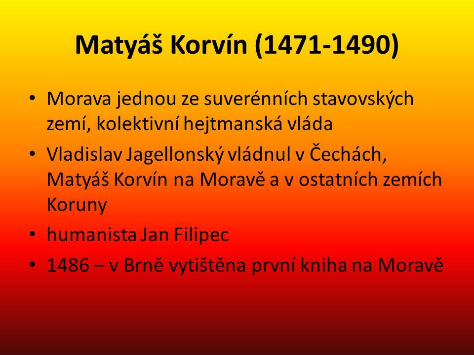 Matyáš Korvín (1471-1490) Morava jednou ze suverénních stavovských zemí, kolektivní hejtmanská vláda.