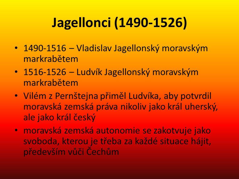 Jagellonci (1490-1526) 1490-1516 – Vladislav Jagellonský moravským markrabětem. 1516-1526 – Ludvík Jagellonský moravským markrabětem.