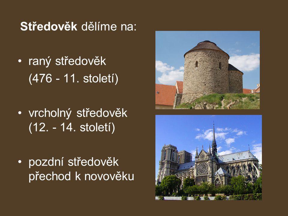 Středověk dělíme na: raný středověk. (476 - 11. století) vrcholný středověk (12.