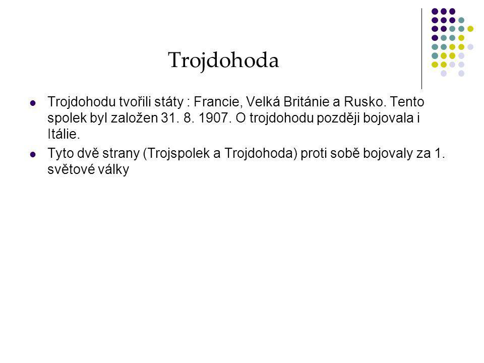 Trojdohoda Trojdohodu tvořili státy : Francie, Velká Británie a Rusko. Tento spolek byl založen 31. 8. 1907. O trojdohodu později bojovala i Itálie.