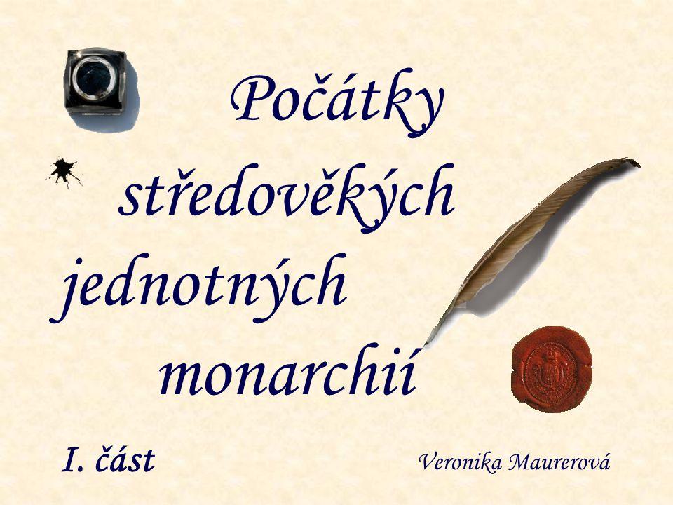Počátky středověkých jednotných monarchií I. část Veronika Maurerová