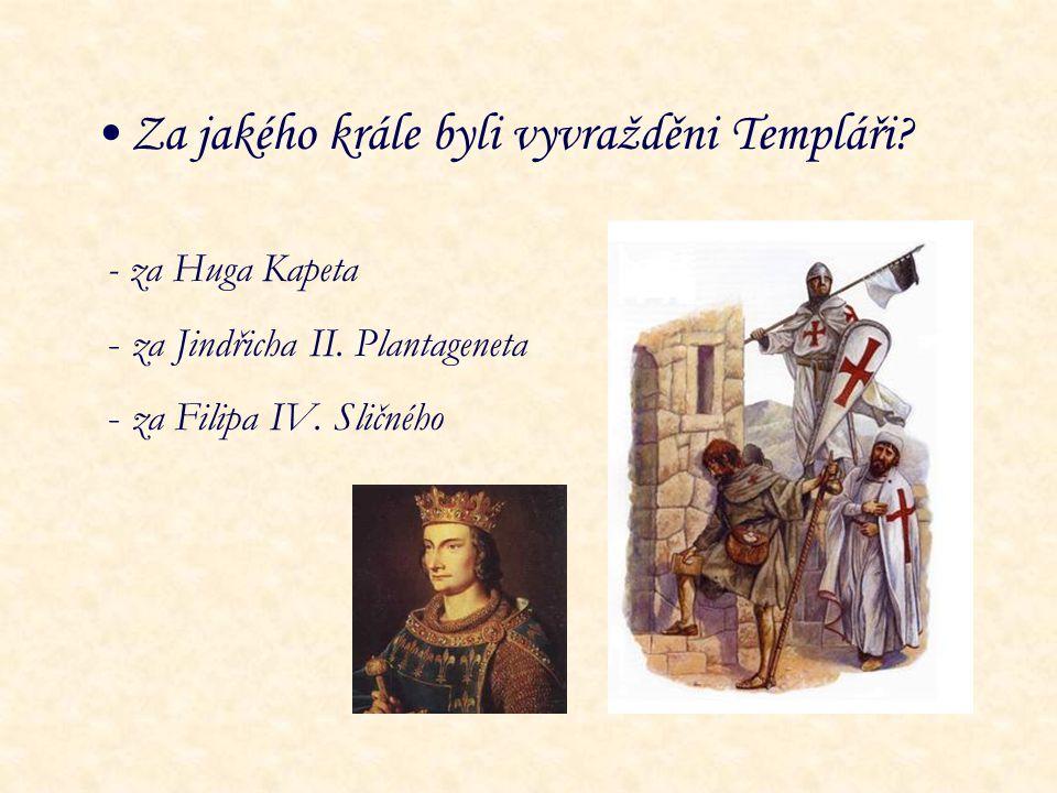 Za jakého krále byli vyvražděni Templáři