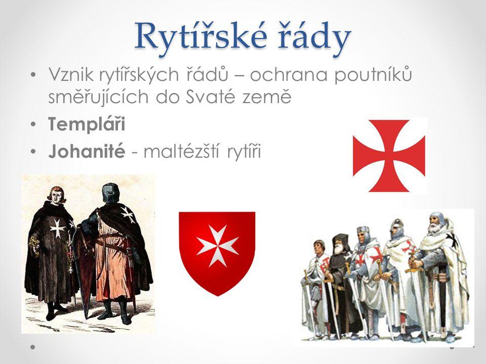 Rytířské řády Vznik rytířských řádů – ochrana poutníků směřujících do Svaté země.