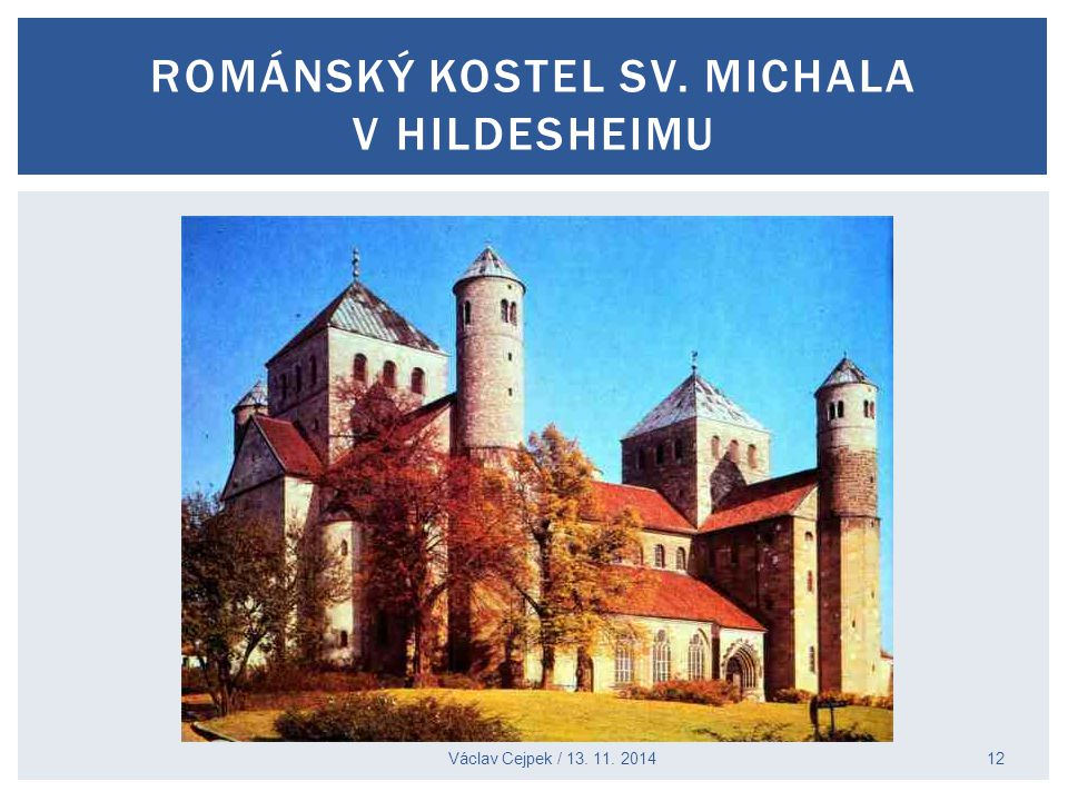 ROMÁNSKÝ KOSTEL SV. MICHALA V HILDESHEIMU