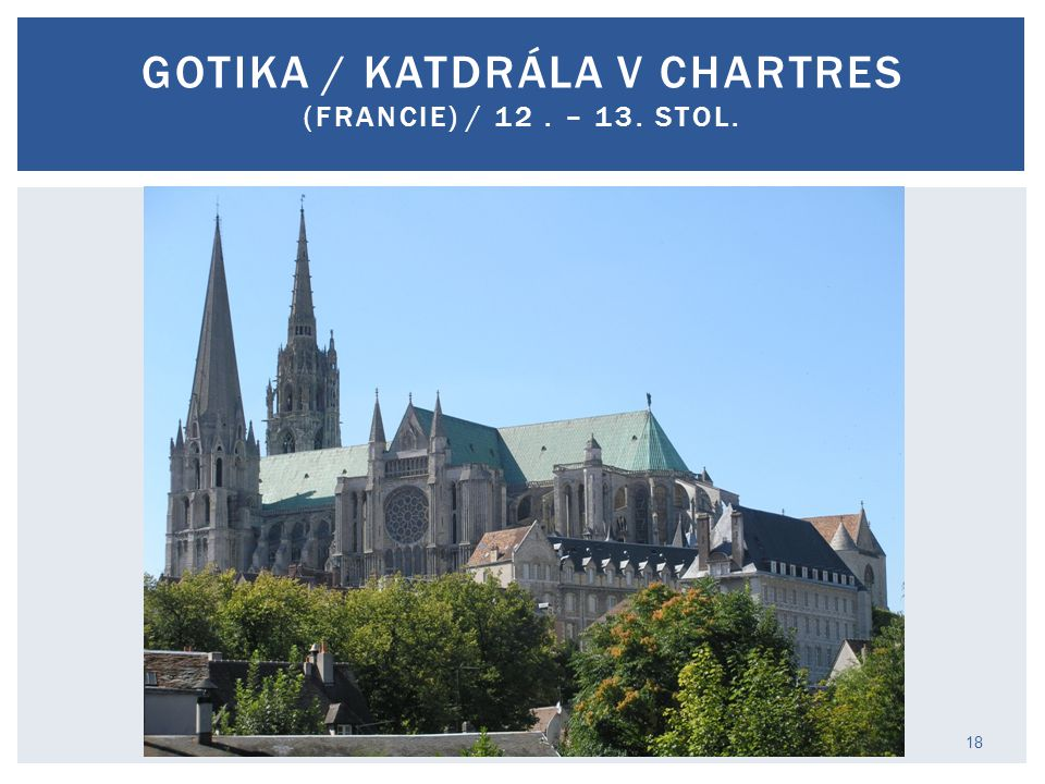 GOTIKA / katdrála v Chartres (Francie) / 12 . – 13. stol.
