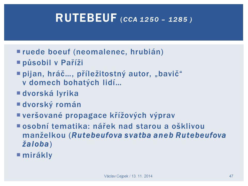 Rutebeuf (cca 1250 – 1285 ) ruede boeuf (neomalenec, hrubián)