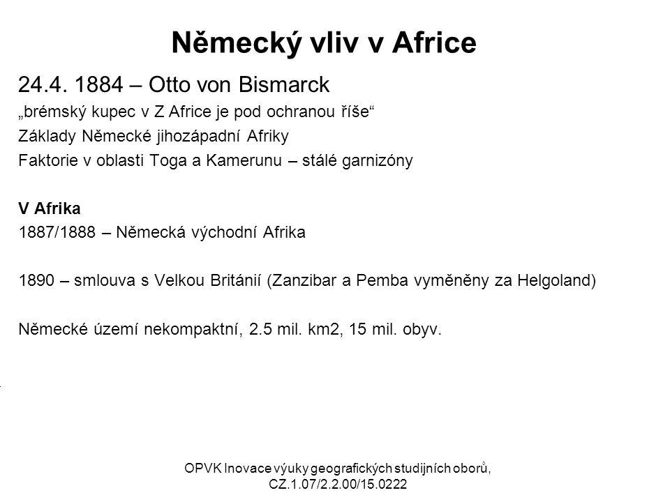 Německý vliv v Africe 24.4. 1884 – Otto von Bismarck M