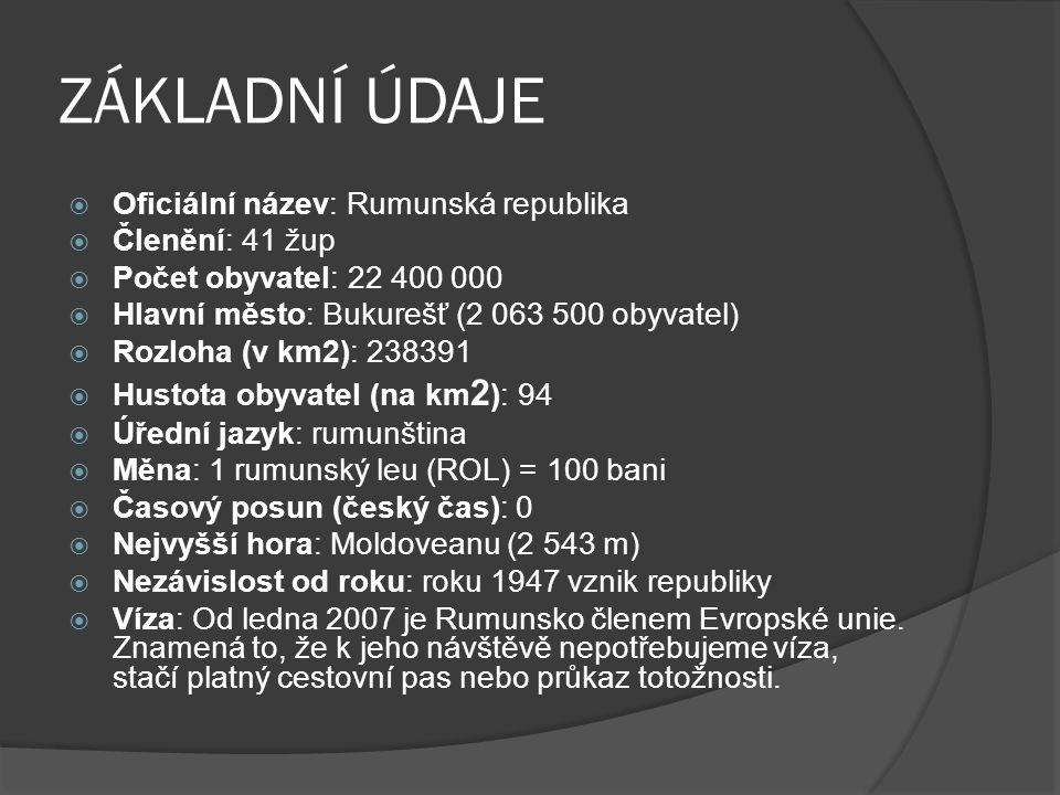 ZÁKLADNÍ ÚDAJE Oficiální název: Rumunská republika Členění: 41 žup