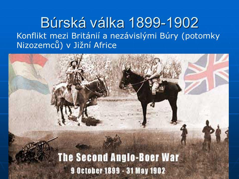 Búrská válka 1899-1902 Konflikt mezi Británií a nezávislými Búry (potomky Nizozemců) v Jižní Africe.