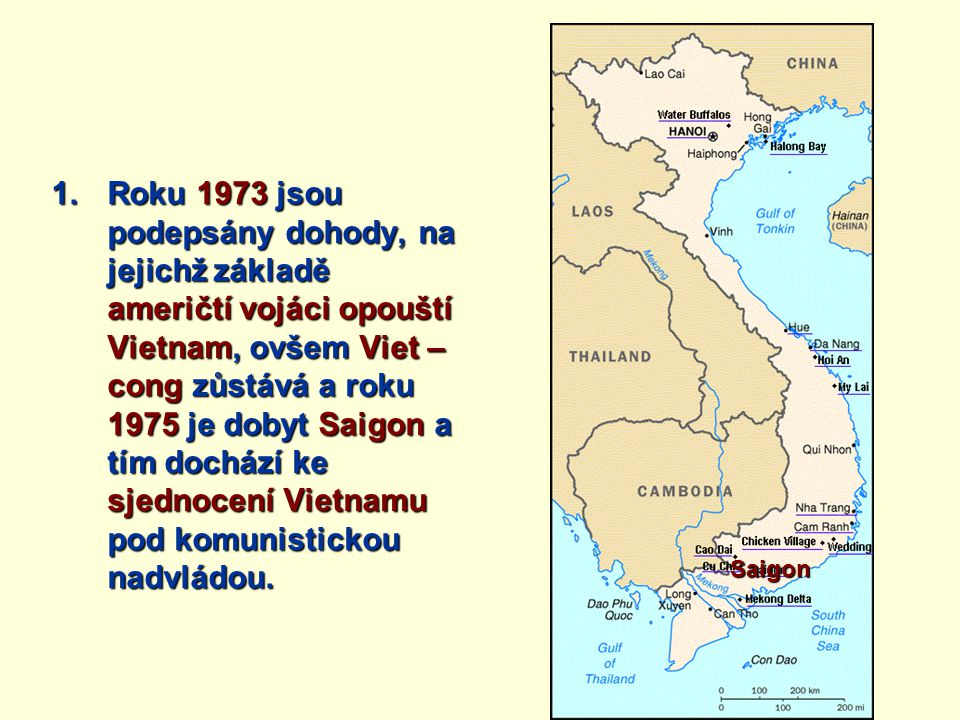 Roku 1973 jsou podepsány dohody, na jejichž základě američtí vojáci opouští Vietnam, ovšem Viet – cong zůstává a roku 1975 je dobyt Saigon a tím dochází ke sjednocení Vietnamu pod komunistickou nadvládou.