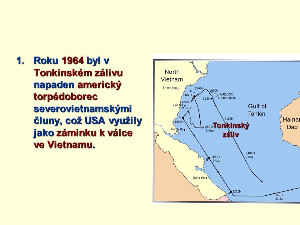 Roku 1964 byl v Tonkinském zálivu napaden americký torpédoborec severovietnamskými čluny, což USA využily jako záminku k válce ve Vietnamu.