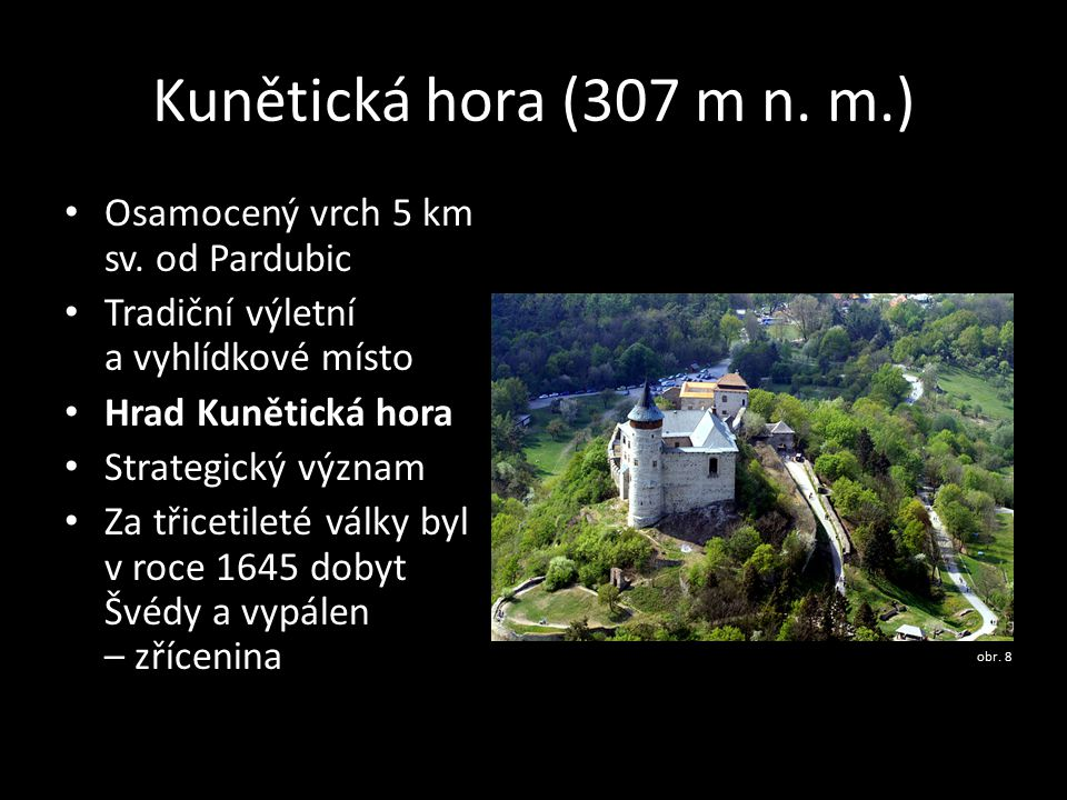 Kunětická hora (307 m n. m.) Osamocený vrch 5 km sv. od Pardubic