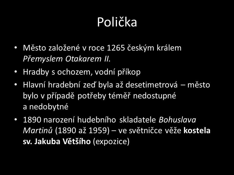 Polička Město založené v roce 1265 českým králem Přemyslem Otakarem II. Hradby s ochozem, vodní příkop.