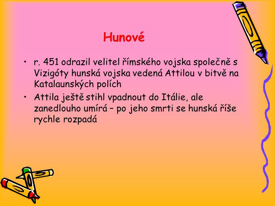Hunové r. 451 odrazil velitel římského vojska společně s Vizigóty hunská vojska vedená Attilou v bitvě na Katalaunských polích.
