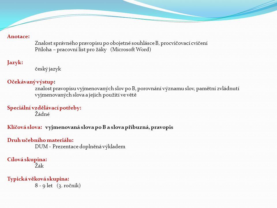 Anotace: Znalost správného pravopisu po obojetné souhlásce B, procvičovací cvičení. Příloha – pracovní list pro žáky (Microsoft Word)