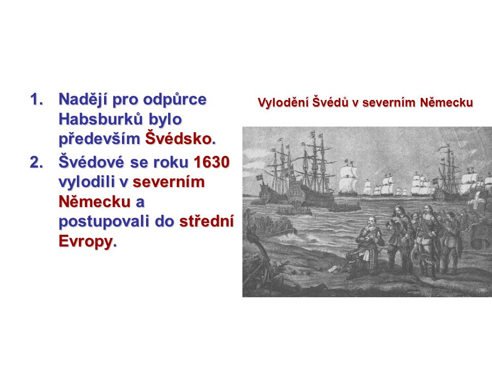 Nadějí pro odpůrce Habsburků bylo především Švédsko.