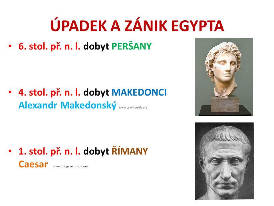 ÚPADEK A ZÁNIK EGYPTA 6. stol. př. n. l. dobyt PERŠANY