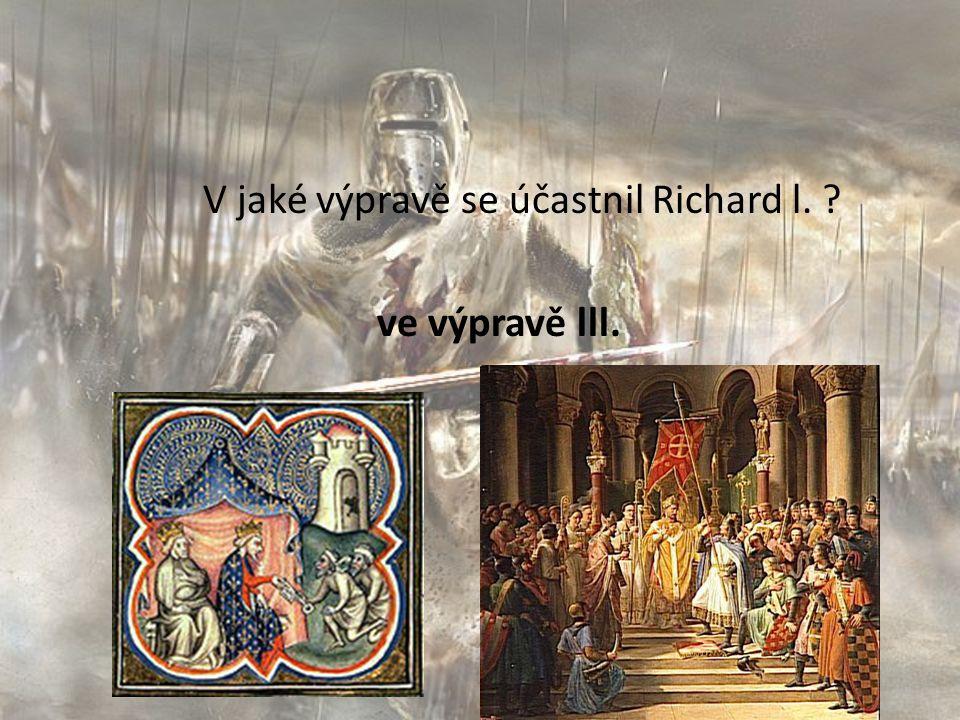 V jaké výpravě se účastnil Richard l. ve výpravě lll.