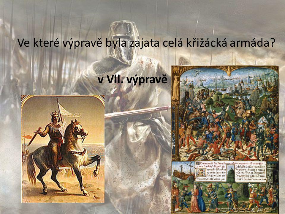 Ve které výpravě byla zajata celá křižácká armáda v Vll. výpravě