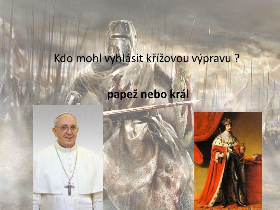 Kdo mohl vyhlásit křížovou výpravu papež nebo král