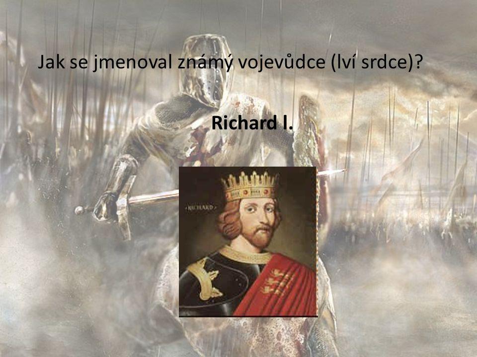 Jak se jmenoval známý vojevůdce (lví srdce) Richard l.