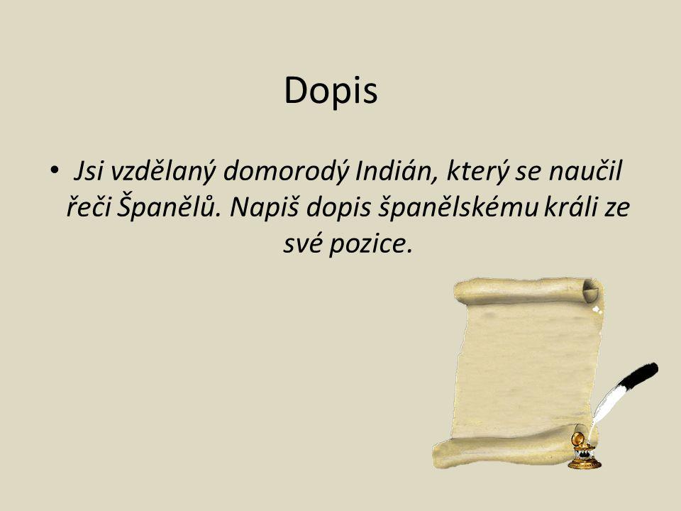 Dopis Jsi vzdělaný domorodý Indián, který se naučil řeči Španělů.