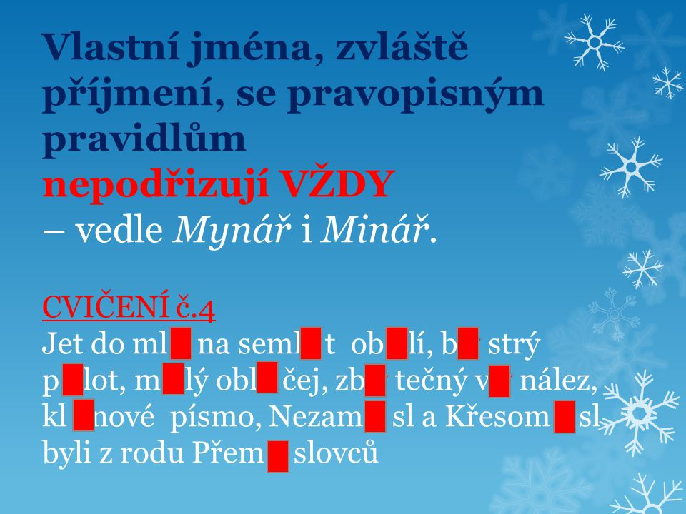 Vlastní jména, zvláště příjmení, se pravopisným pravidlům nepodřizují VŽDY – vedle Mynář i Minář.