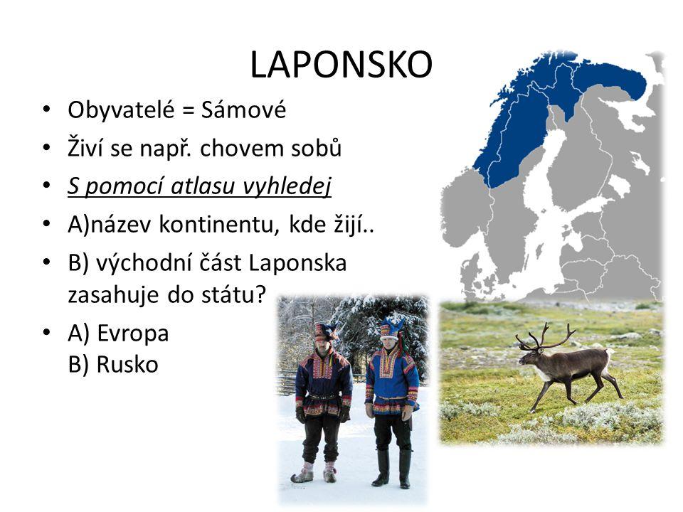 LAPONSKO Obyvatelé = Sámové Živí se např. chovem sobů