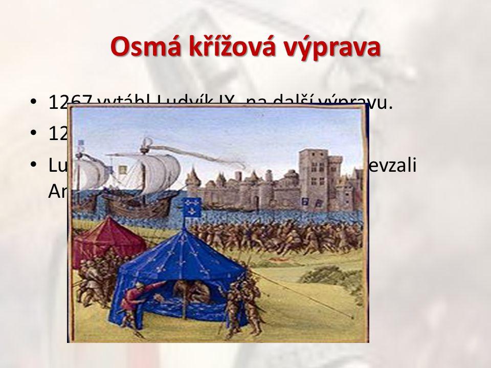 Osmá křížová výprava 1267 vytáhl Ludvík IX. na další výpravu.