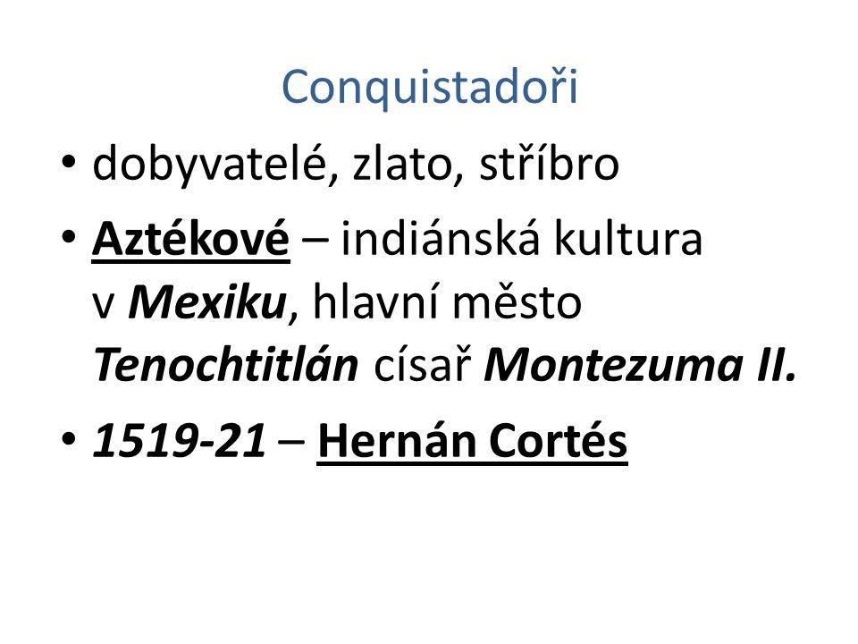 Conquistadoři dobyvatelé, zlato, stříbro. Aztékové – indiánská kultura v Mexiku, hlavní město Tenochtitlán císař Montezuma II.