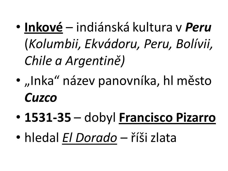 Inkové – indiánská kultura v Peru (Kolumbii, Ekvádoru, Peru, Bolívii, Chile a Argentině)